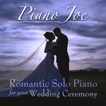 Piano Joe – Romantic Solo Piano for a Wedding Ceremony